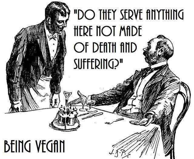 """Being Vegan poster """"Do they serve anything here not made of death and suffering?"""""""