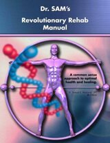 Cover of Dr. SAM's Revolutionary Rehab Manual by Dr. Samuel Mielcarski